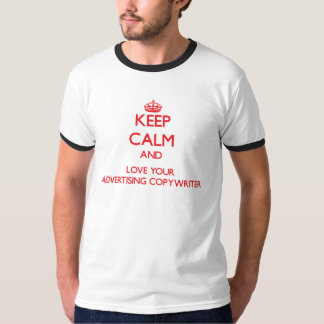 Keep Calm and Love your Advertising Copywriter Tees