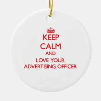 Keep Calm and Love your Advertising Officer Ornaments