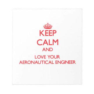 Keep Calm and Love your Aeronautical Engineer Notepad