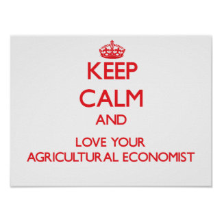 Keep Calm and Love your Agricultural Economist Poster