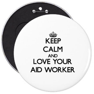 Keep Calm and Love your Aid Worker Pinback Buttons