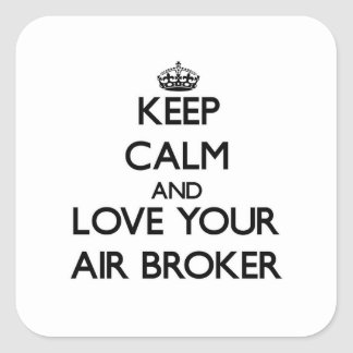 Keep Calm and Love your Air Broker Square Sticker