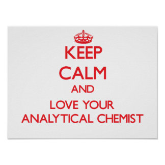 Keep Calm and Love your Analytical Chemist Posters