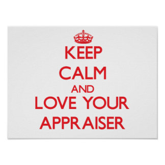 Keep Calm and Love your Appraiser Posters