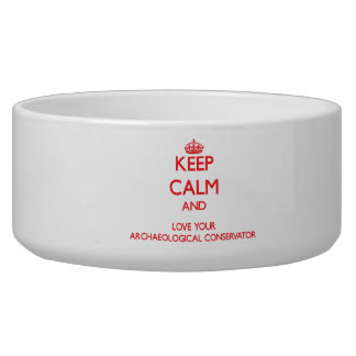 Keep Calm and Love your Archaeological Conservator Dog Food Bowl