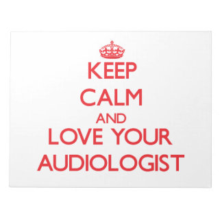 Keep Calm and Love your Audiologist Scratch Pads