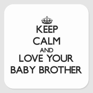 Keep Calm and Love your Baby Brother Square Sticker