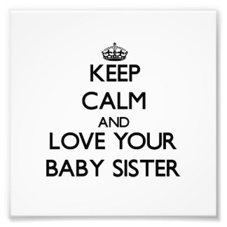 Keep Calm and Love your Baby Sister Photo Art