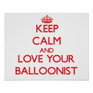 Keep Calm and Love your Balloonist Posters