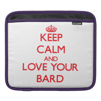 Keep Calm and Love your Bard Sleeves For iPads