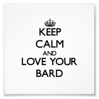 Keep Calm and Love your Bard Photograph