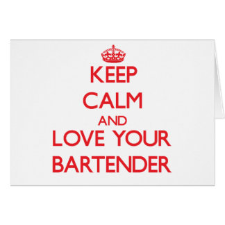 Keep Calm and Love your Bartender Greeting Card