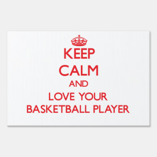 Keep Calm and Love your Basketball Player Lawn Sign