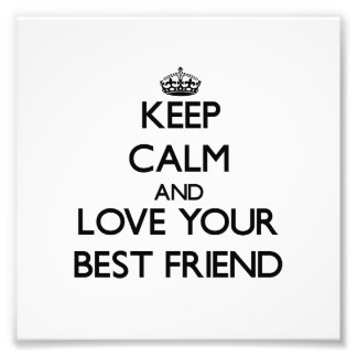 Keep Calm and Love your Best Friend Photo Art