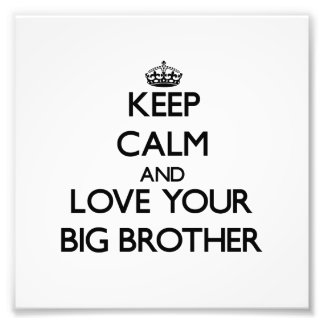 Keep Calm and Love your Big Brother Photographic Print