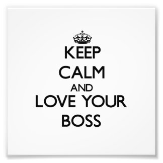 Keep Calm and Love your Boss Photo Print