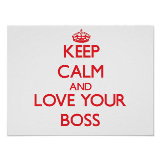 Keep Calm and Love your Boss Poster