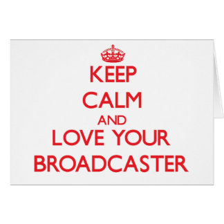 Keep Calm and Love your Broadcaster Greeting Card