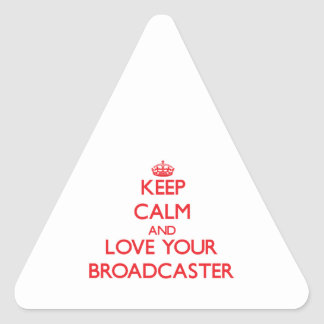 Keep Calm and Love your Broadcaster Triangle Stickers
