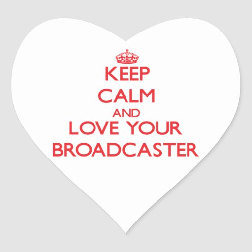 Keep Calm and Love your Broadcaster Heart Stickers