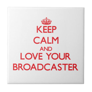 Keep Calm and Love your Broadcaster Ceramic Tile