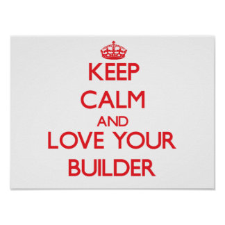 Keep Calm and Love your Builder Poster