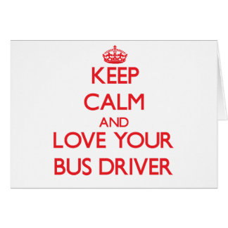 Keep Calm and Love your Bus Driver Card