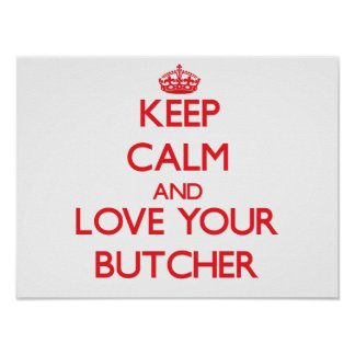 Keep Calm and Love your Butcher Print