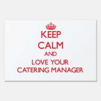 Keep Calm and Love your Catering Manager Yard Signs
