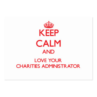 Keep Calm and Love your Charities Administrator Business Card