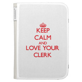 Keep Calm and Love your Clerk Kindle Case