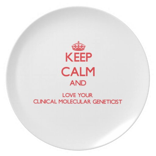 Keep Calm and Love your Clinical Molecular Genetic Dinner Plates