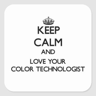 Keep Calm and Love your Color Technologist Square Sticker