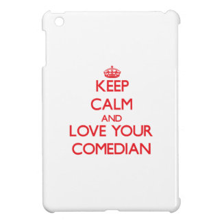 Keep Calm and Love your Comedian Cover For The iPad Mini