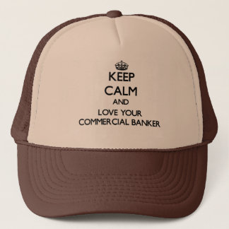 Keep Calm and Love your Commercial Banker Trucker Hat