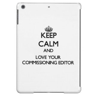 Keep Calm and Love your Commissioning Editor iPad Air Case
