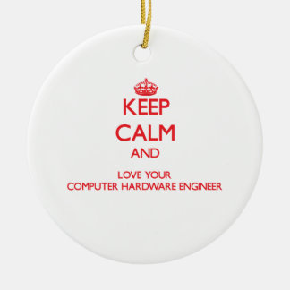 Keep Calm and Love your Computer Hardware Engineer Christmas Tree Ornament