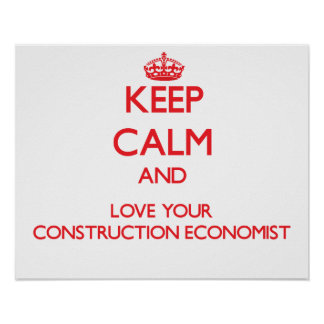 Keep Calm and Love your Construction Economist Print