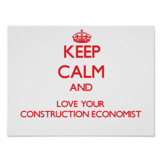 Keep Calm and Love your Construction Economist Posters