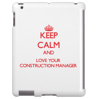 Keep Calm and Love your Construction Manager