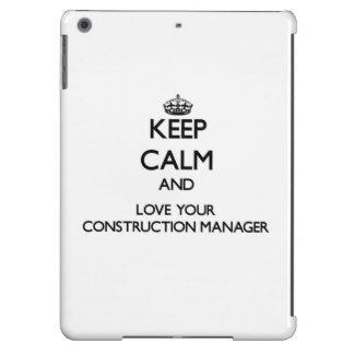 Keep Calm and Love your Construction Manager Case For iPad Air
