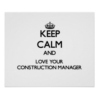 Keep Calm and Love your Construction Manager Posters