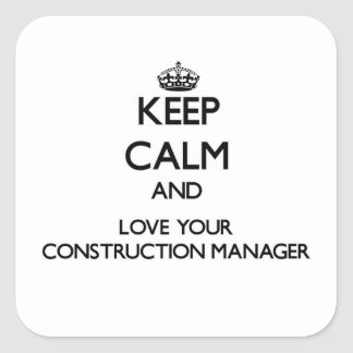 Keep Calm and Love your Construction Manager Square Sticker