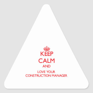 Keep Calm and Love your Construction Manager Triangle Sticker
