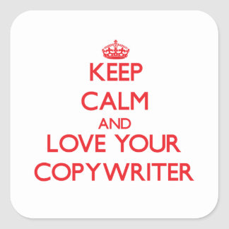 Keep Calm and Love your Copywriter Square Stickers