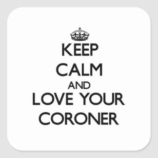 Keep Calm and Love your Coroner Square Sticker