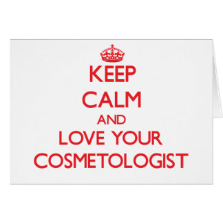 Keep Calm and Love your Cosmetologist Greeting Cards