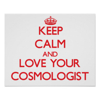 Keep Calm and Love your Cosmologist Print