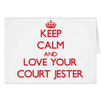 Keep Calm and Love your Court Jester Card
