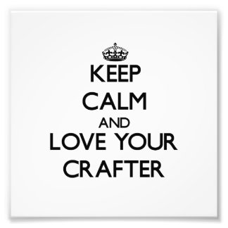 Keep Calm and Love your Crafter Photograph